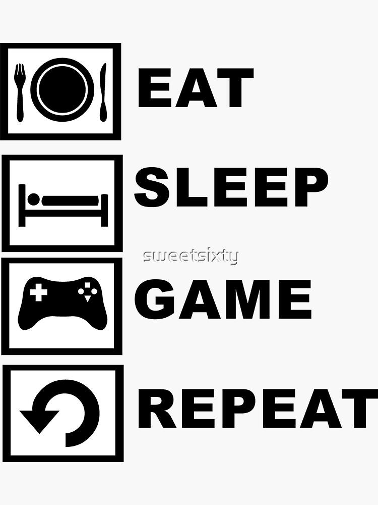Eat, Sleep, Game, Repeat. by sweetsixty