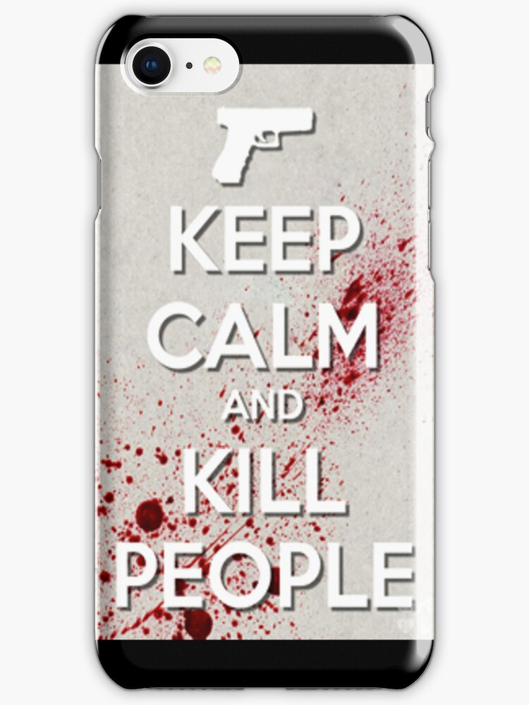Keep Calm And Kill People by Matthew Ferri