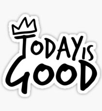 Today Is Good Sticker