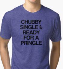Chubby, Single & Ready for a Pringle Tri-blend T-Shirt