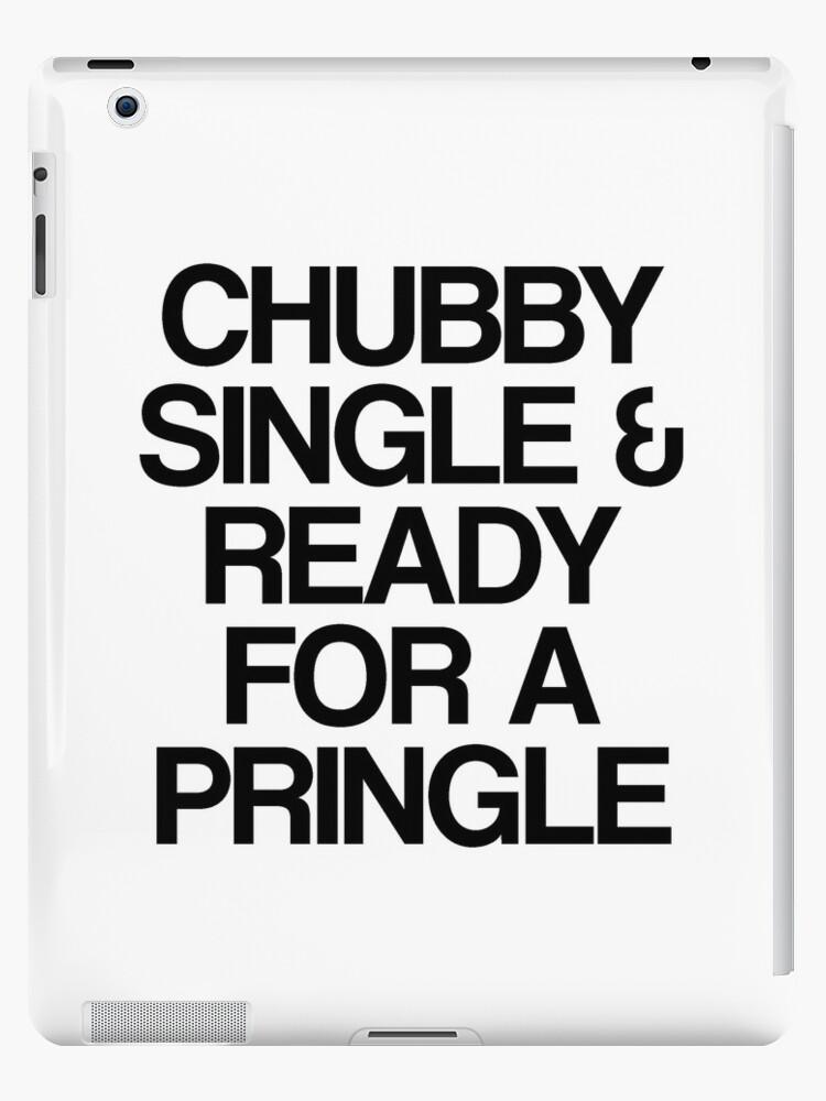 Chubby, Single & Ready for a Pringle by gemzi-ox