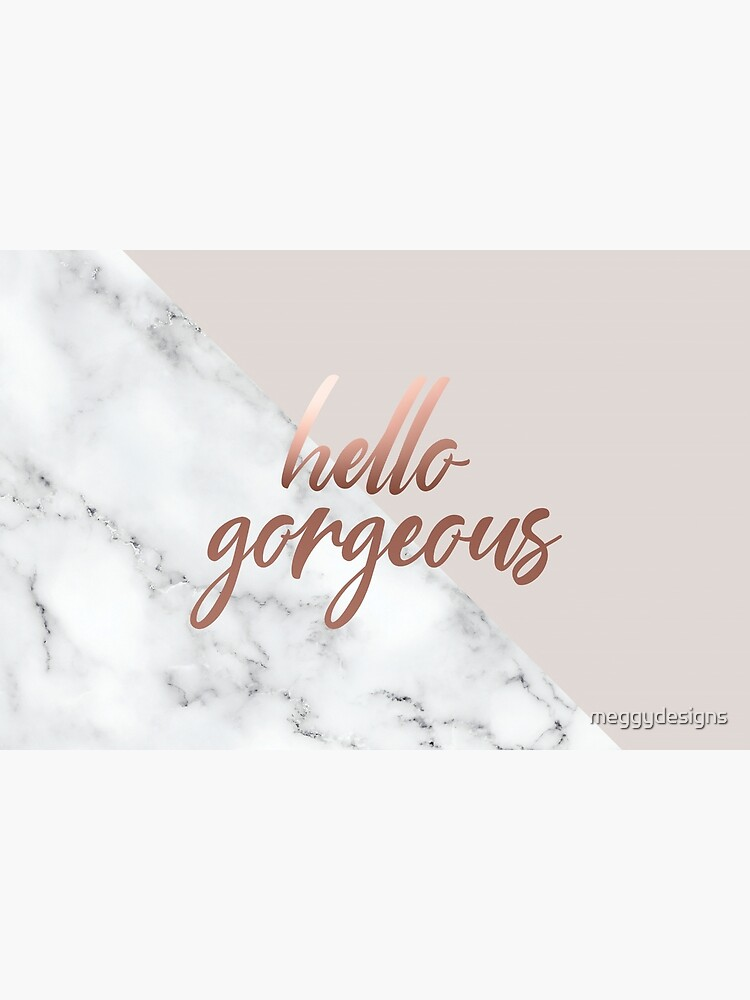 Hello Gorgeous, Quote, Rose Gold, Blush Pink, Marble by meggydesigns