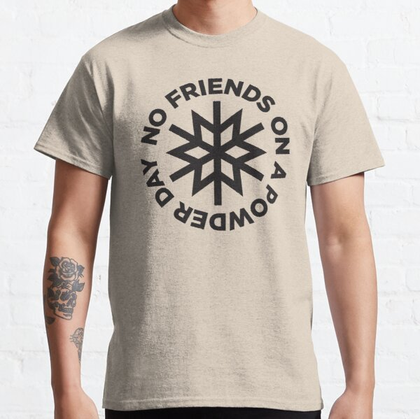 No Friends on a Powder Day Classic T-Shirt