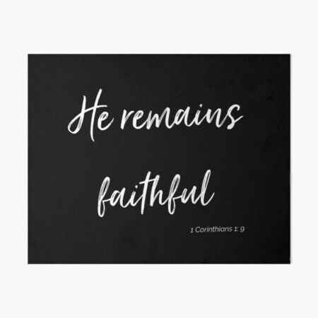 He Remains Faithful  1 Corinthians 1:9  Art Board Print