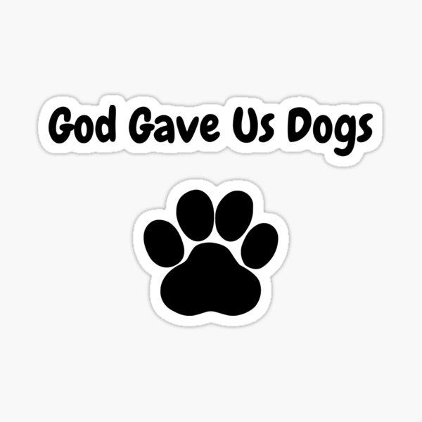 God Gave Us Dogs Sticker