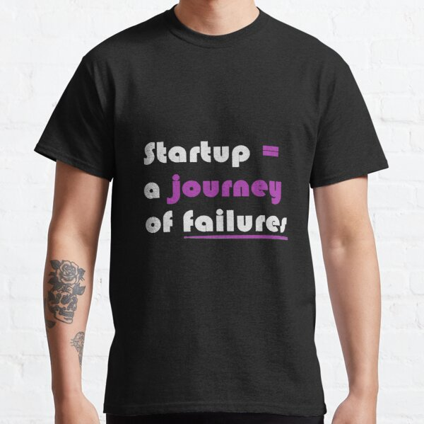 Startup = A Journey Of Failures Classic T-Shirt