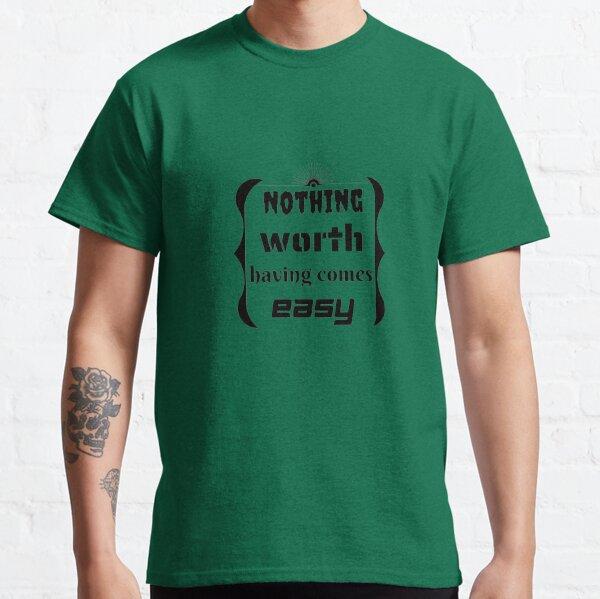 Rien ne vaut la peine d'être facile T-shirt classique