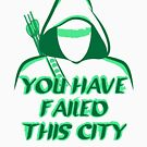 You Have Failed This City !  by weRsNs