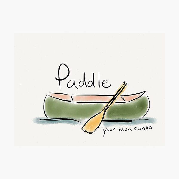 Paddle Your Own Canoe Photographic Print