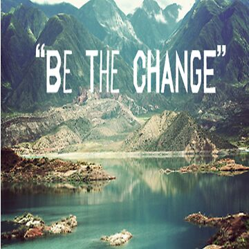 BE THE CHANGE by ThompyD