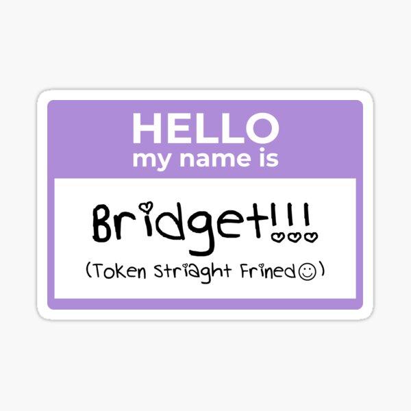Hello My Name Is (Bridget) Sticker