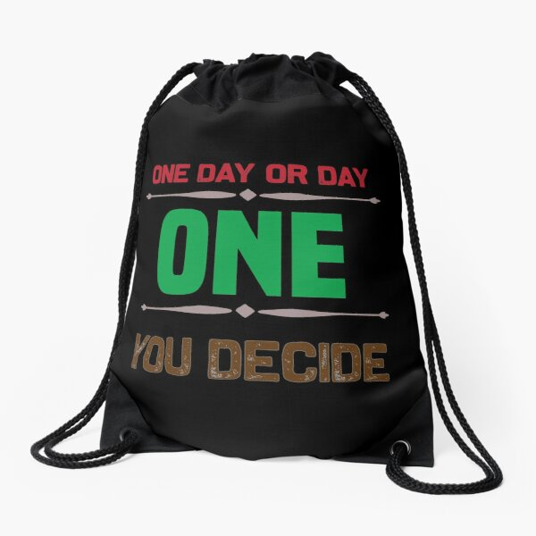 One Day or Day one You Decide-Motivational Quote Drawstring Bag