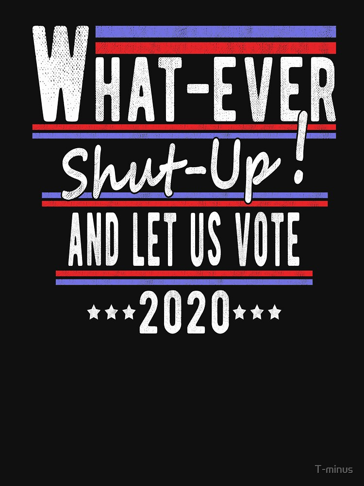 """""""Funny 2020 Election Shut Up And Let Us Vote"""" T-shirt by T ..."""