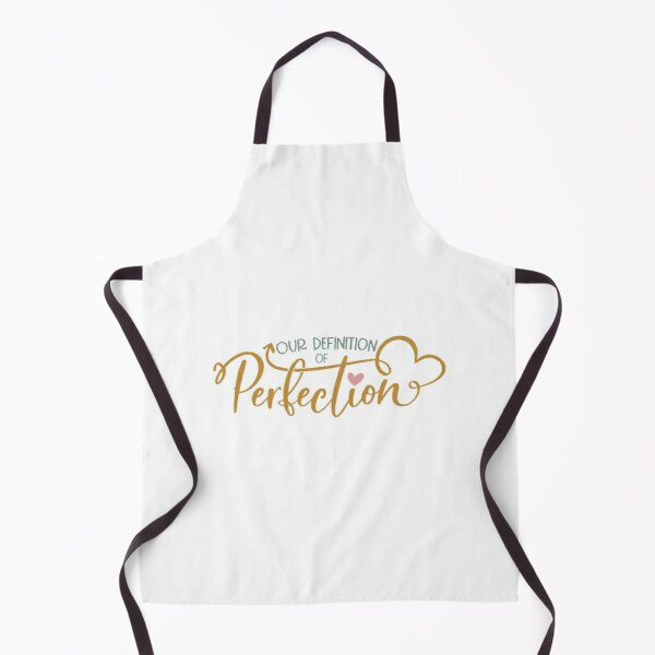 Our definition of perfection Apron