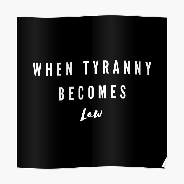 When tyranny becomes law