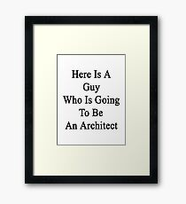Here Is A Guy Who Is Going To Be An Architect  Framed Print