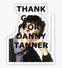 Thank God for Danny Tanner Sticker