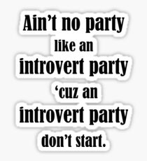 Ain't No Party Like An Introvert Party Sticker
