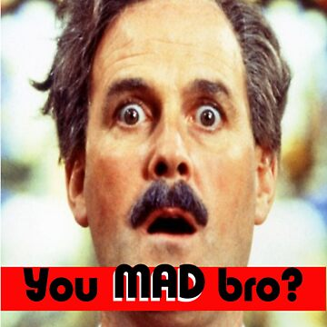 Cleese - YOU MAD BRO by ThompyD