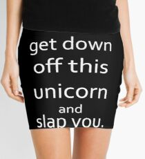 I Should Get Down Off This Unicorn And Slap You Mini Skirt