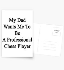 My Dad Wants Me To Be A Professional Chess Player  Postcards