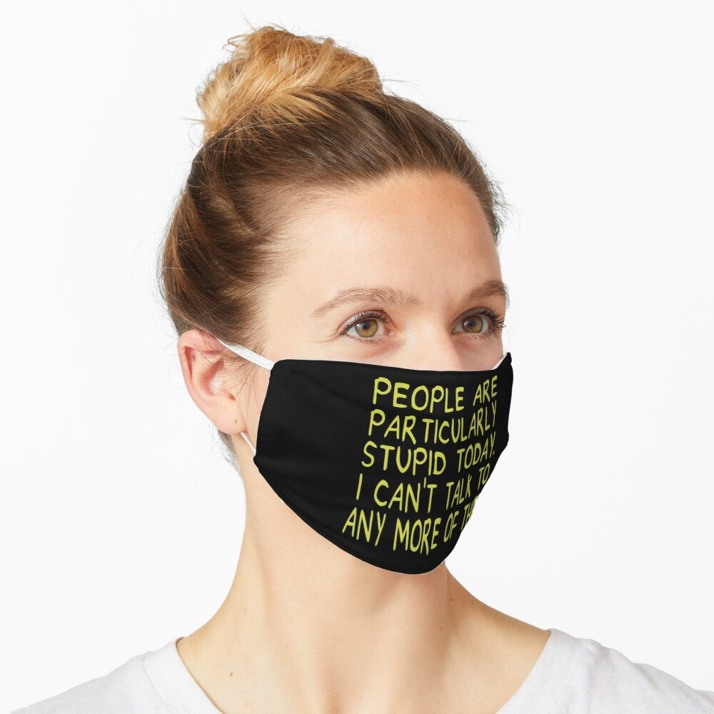 People Are Particularly Stupid Today Mask