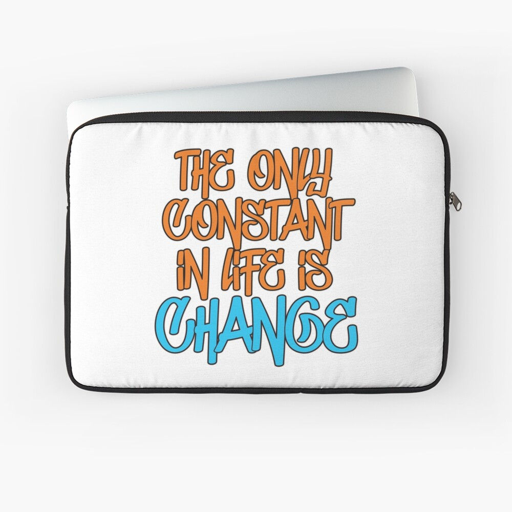 The Only Constant In Life Is Change Quote Laptop Sleeve