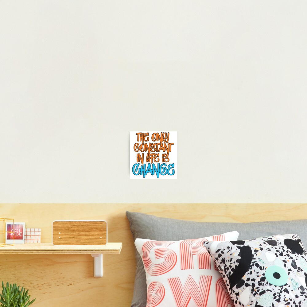 The Only Constant In Life Is Change Quote Photographic Print