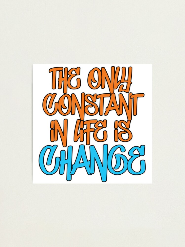 Alternate view of The Only Constant In Life Is Change Quote Photographic Print