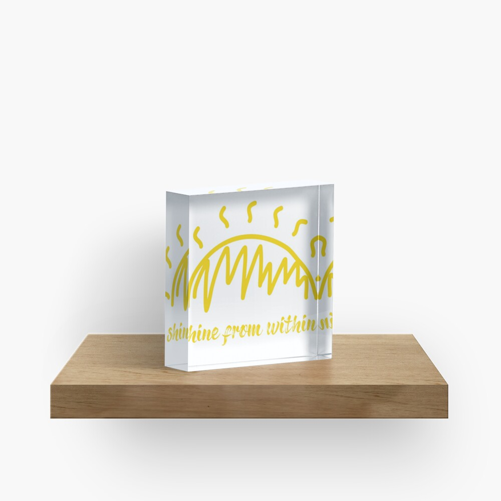 Shine From Within Quote Acrylic Block