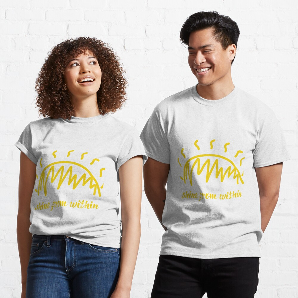 Shine From Within Quote Classic T-Shirt