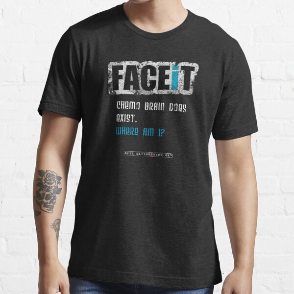 FACEiT -  Chemo Brain Essential T-Shirt