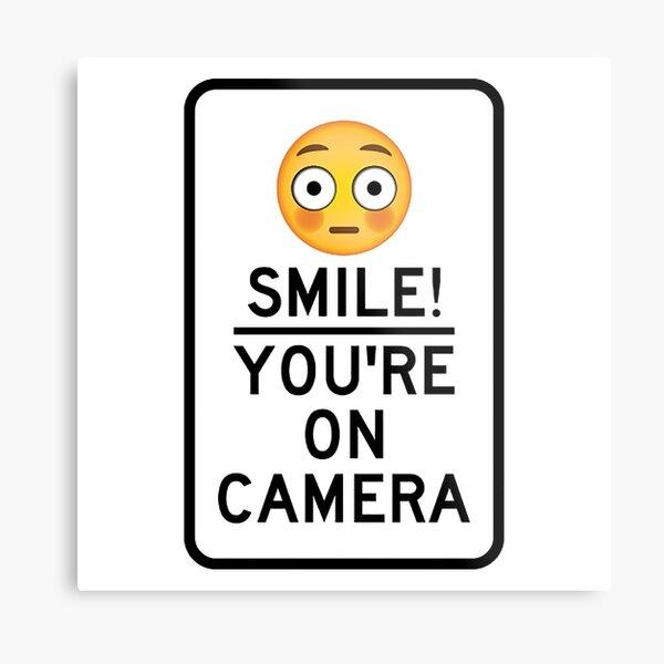 Smile You're On Camera  Metal Print