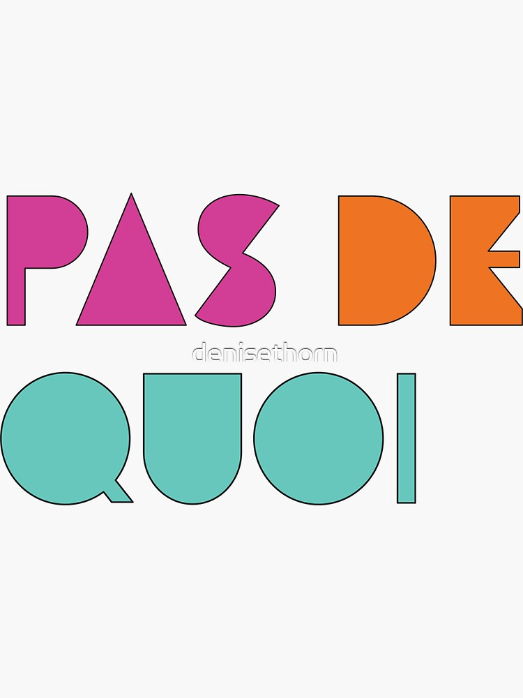 Pas De Quoi (You're Welcome) by denisethorn
