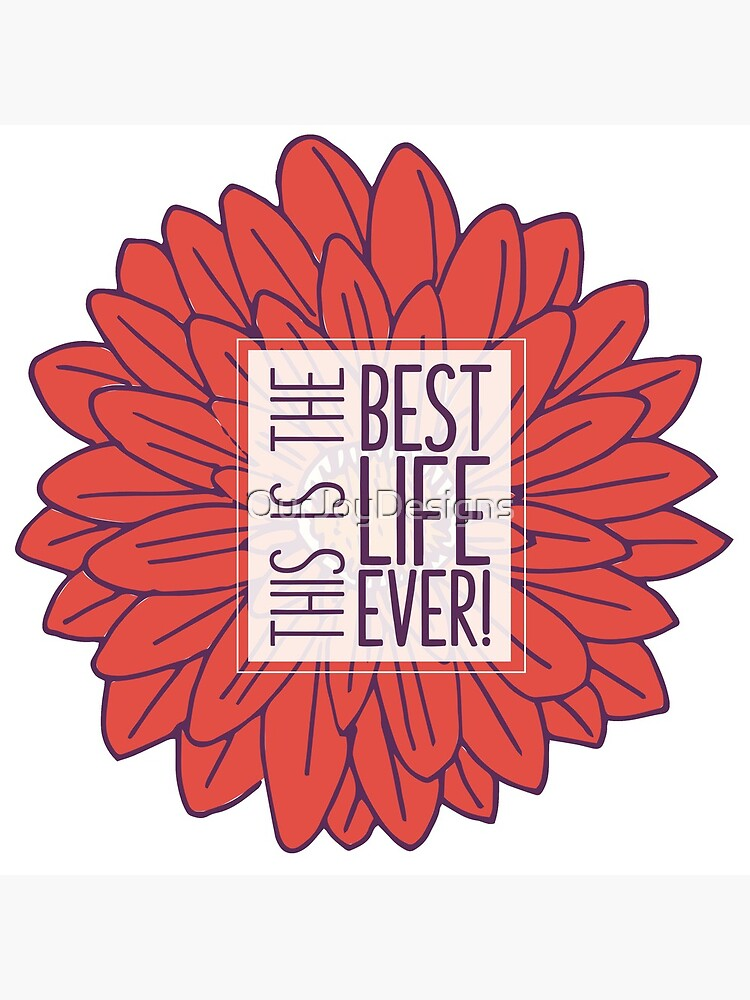 Best Life Ever - Flower by OurJoyDesigns