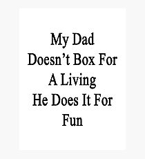 My Dad Doesn't Box For A Living He Does It For Fun Photographic Print