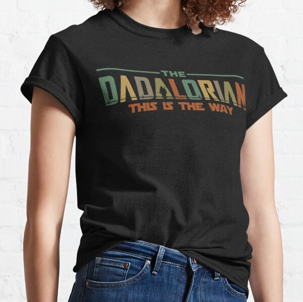 The Dadalorian Father's Day 2021 This is the Way Classic T-Shirt