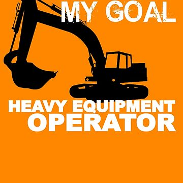 Your Hole Is My Goal - Heavy Equipment Operators by BennettX