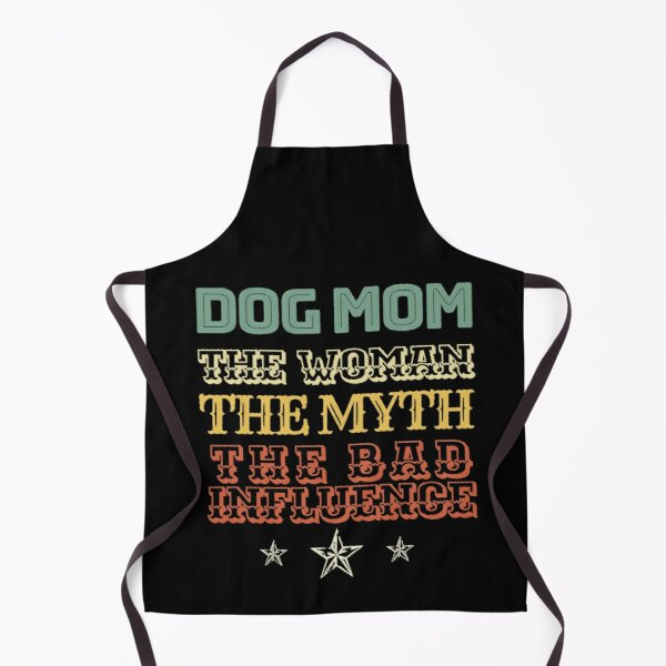 DOG MOM Gifts. DOG MOM The Woman The Myth The Bad Influence Apron