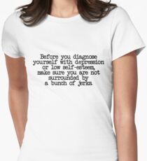 Before you diagnose yourself with depression or low self-esteem, make sure you are not surrounded by a bunch of jerks. T-Shirt