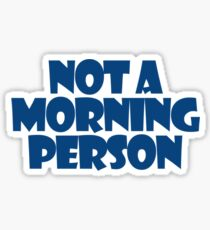 Not a morning person Sticker