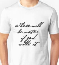 There Will Be Water If God Wills It Unisex T-Shirt