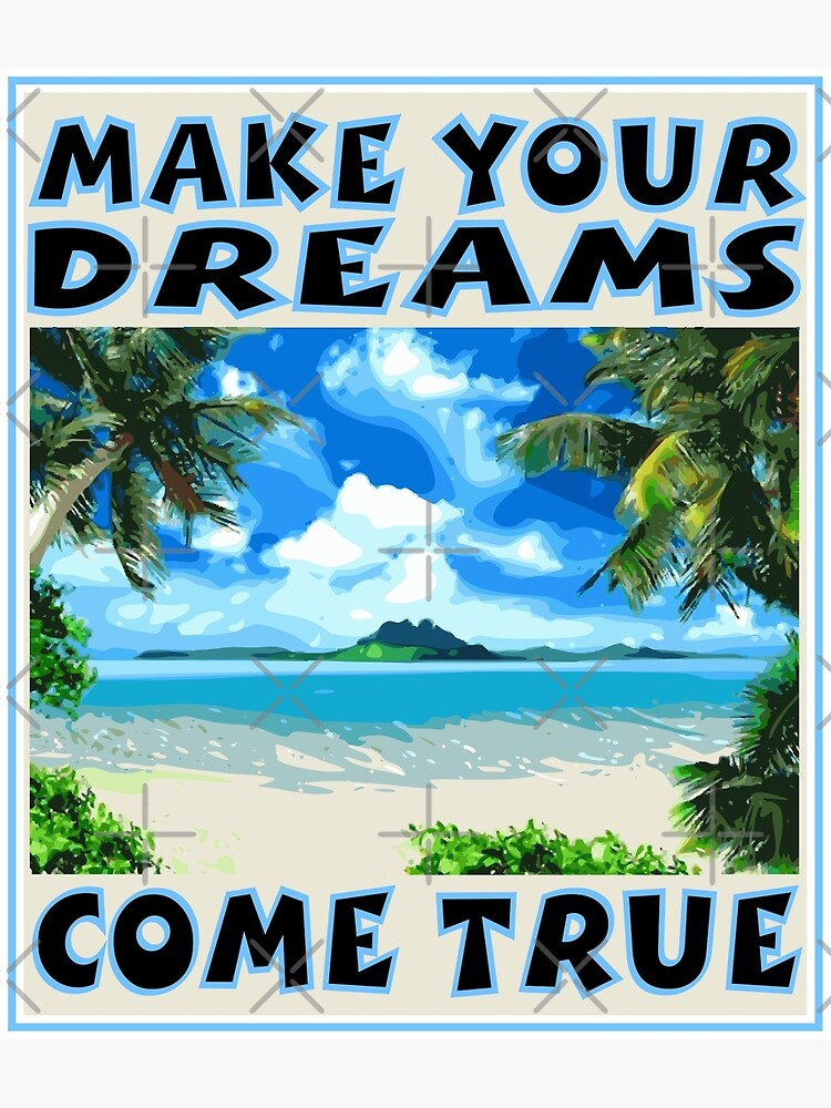 MAKE YOUR DREAMS COME by carlarmes