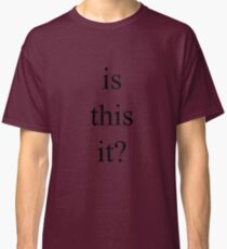 is this it? - The Strokes (black) Classic T-Shirt