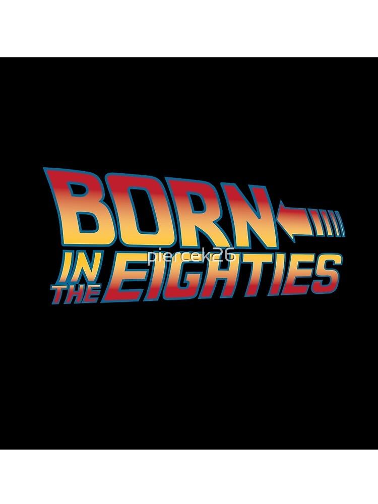 Born In The Eighties von piercek26