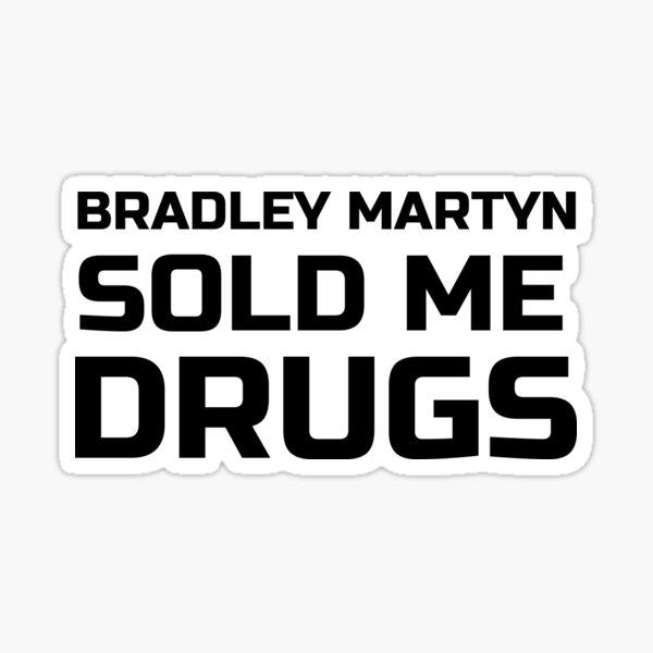 Bradley Martyn Sold Me Drugs  Sticker