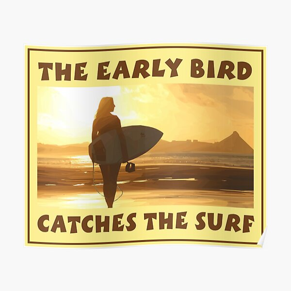 The Early Bird Catches The Surf Poster