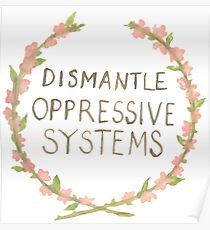 Dismantle Oppressive Systems Poster