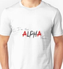 I'm the Alpha now. T-Shirt