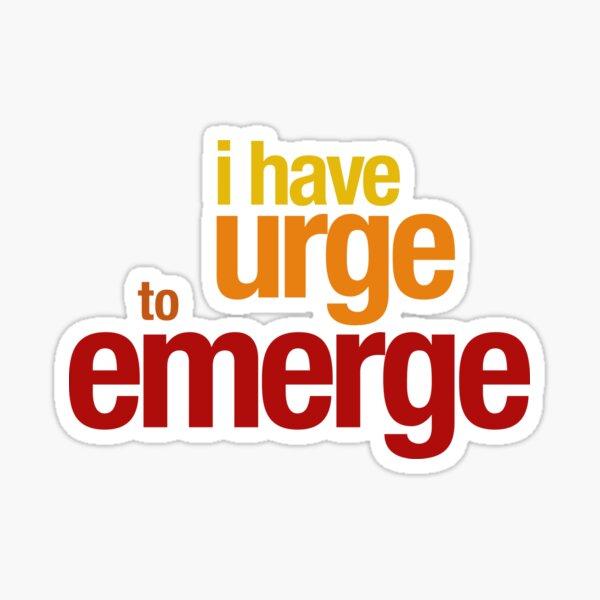 Urge To Emerge Sticker